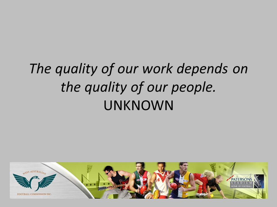 The quality of our work depends on the quality of our people. UNKNOWN