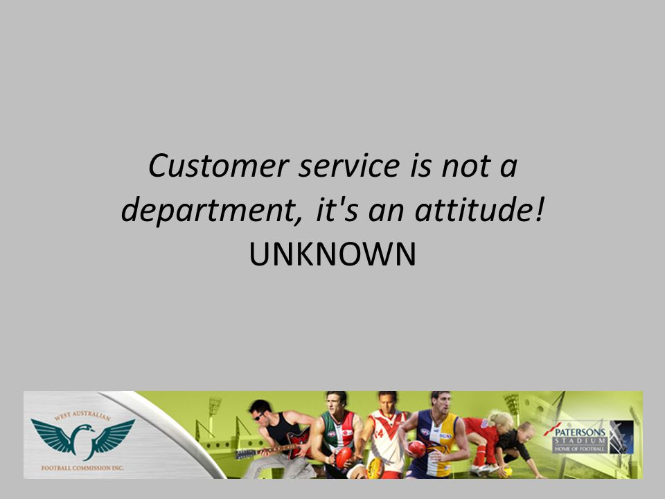 Customer service is not a department, it s an attitude! UNKNOWN