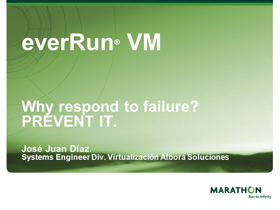 everRun® VM Why respond to failure. PREVENT IT. José Juan Díaz
