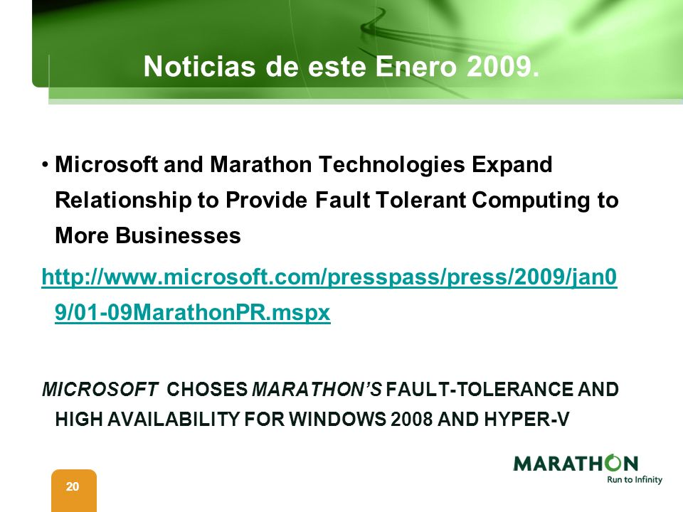 Noticias de este Enero Microsoft and Marathon Technologies Expand Relationship to Provide Fault Tolerant Computing to More Businesses.