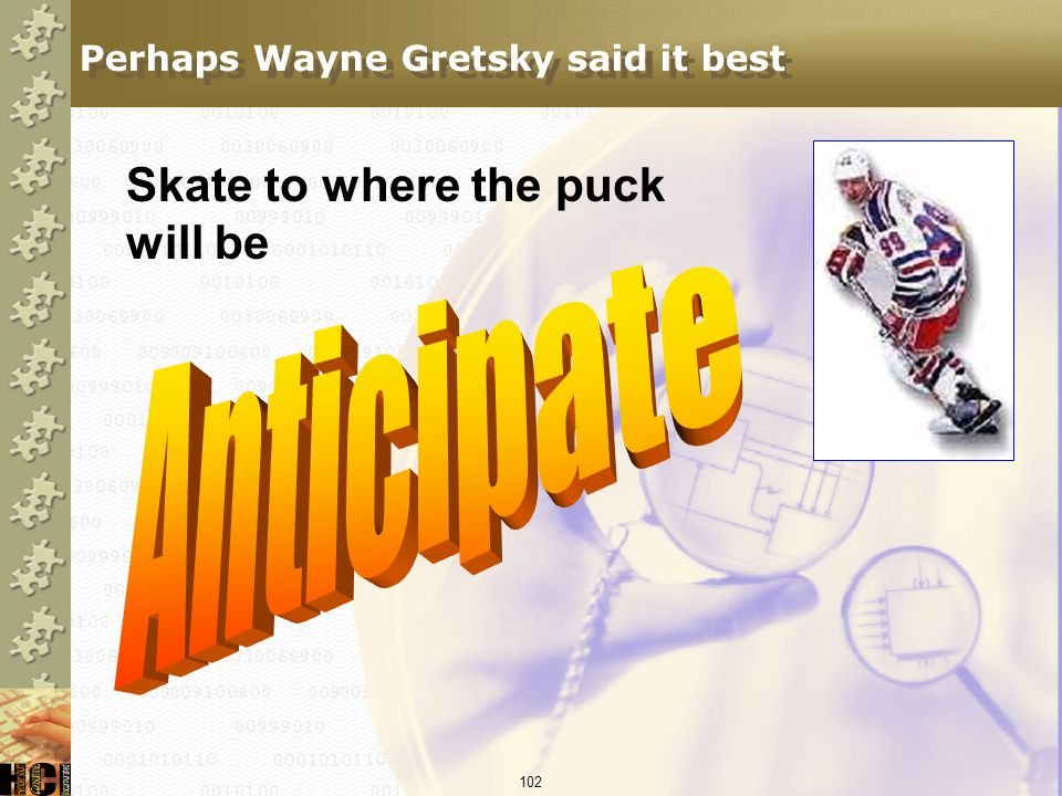 Perhaps Wayne Gretsky said it best
