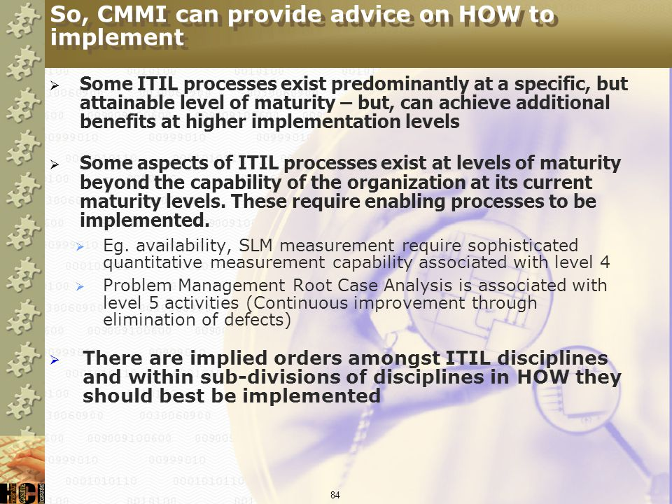 So, CMMI can provide advice on HOW to implement