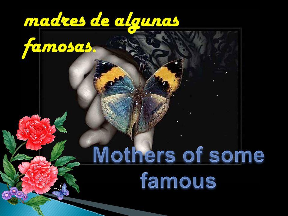 madres de algunas famosas.