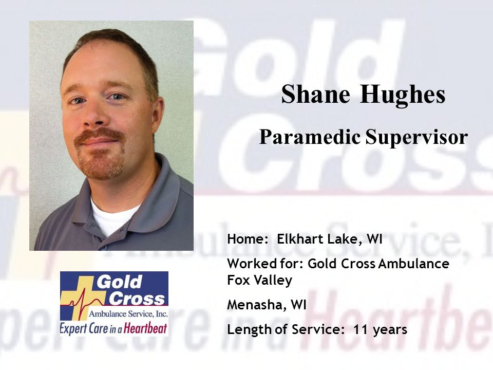 Shane Hughes Paramedic Supervisor Home: Elkhart Lake, WI