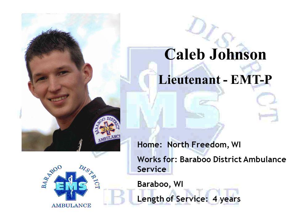 Caleb Johnson Lieutenant - EMT-P Home: North Freedom, WI