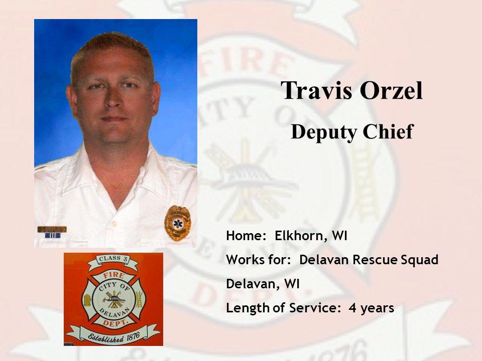 Travis Orzel Deputy Chief Home: Elkhorn, WI