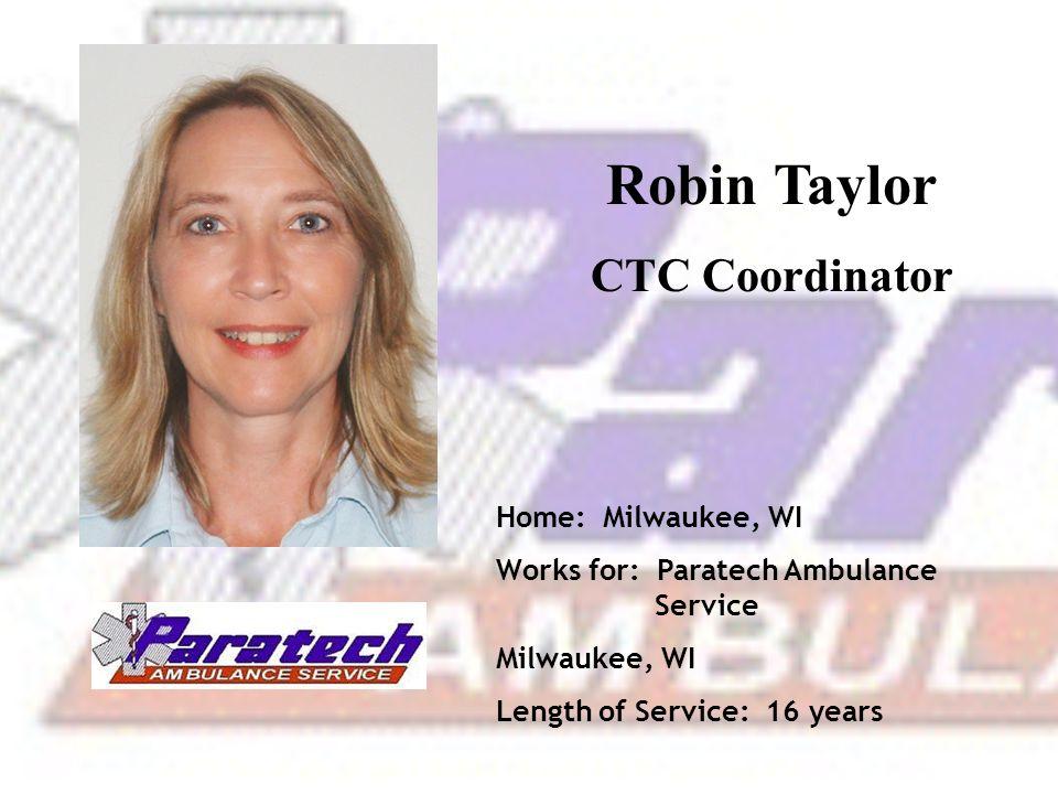 Robin Taylor CTC Coordinator Home: Milwaukee, WI