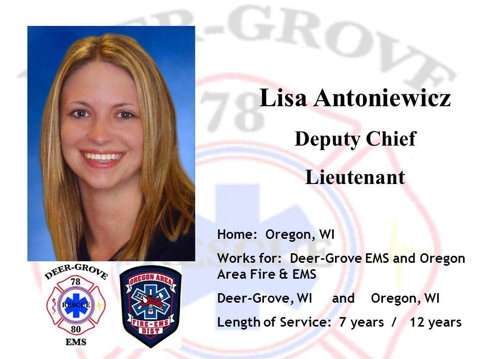 Lisa Antoniewicz Deputy Chief Lieutenant Home: Oregon, WI