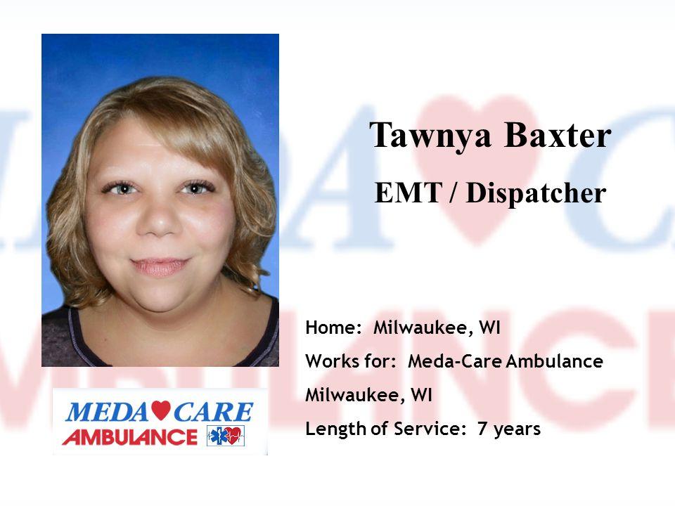 Tawnya Baxter EMT / Dispatcher Home: Milwaukee, WI