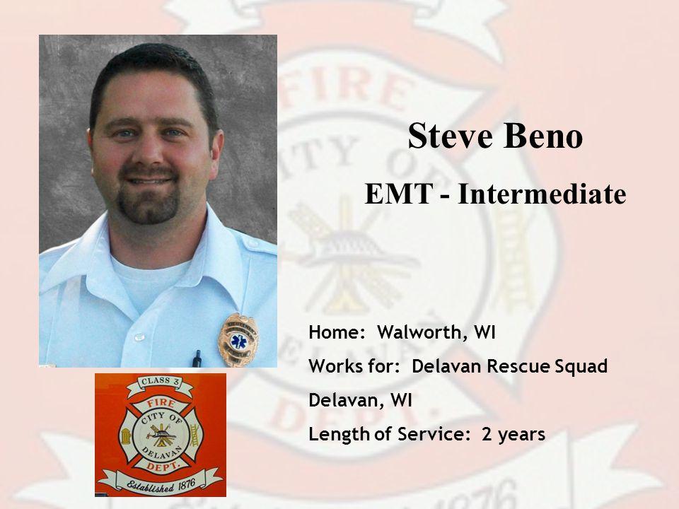 Steve Beno EMT - Intermediate Home: Walworth, WI