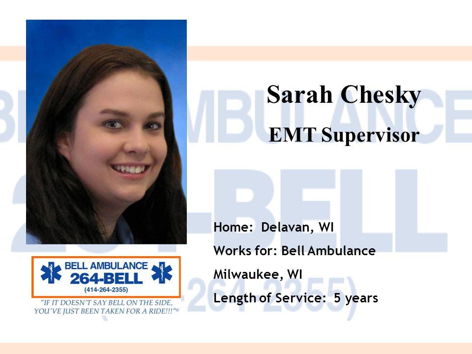 Sarah Chesky EMT Supervisor Home: Delavan, WI