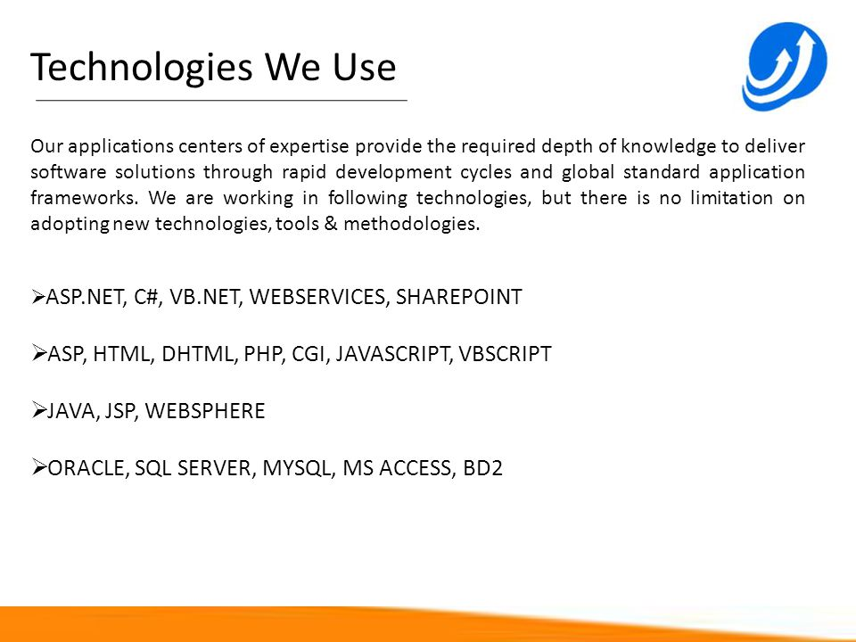 Technologies We Use ASP, HTML, DHTML, PHP, CGI, JAVASCRIPT, VBSCRIPT