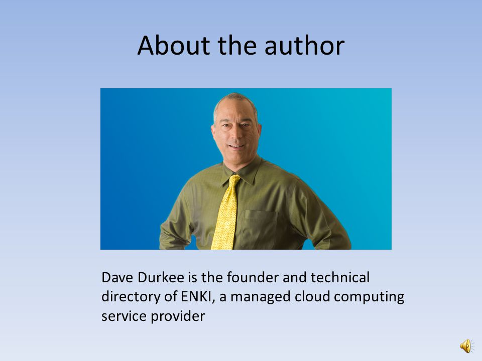 About the author Dave Durkee is the founder and technical directory of ENKI, a managed cloud computing service provider.