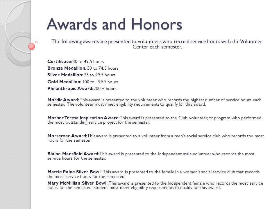 Awards and Honors The following awards are presented to volunteers who record service hours with the Volunteer Center each semester.