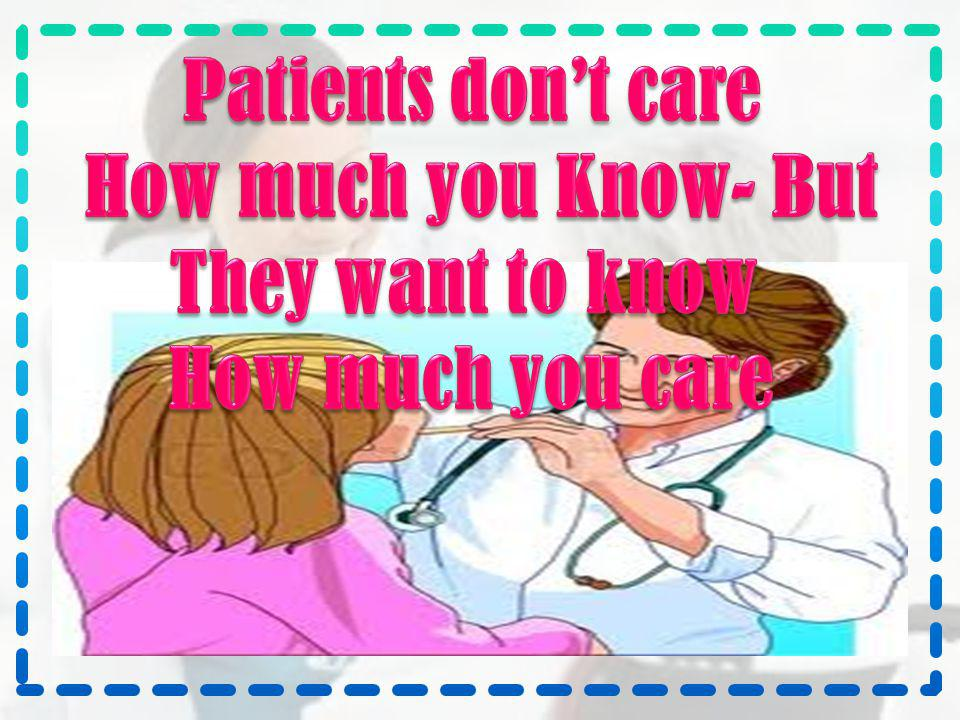 Patients don't care How much you Know- But They want to know How much you care