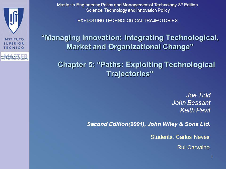 Managing Innovation: Integrating Technological, Market and Organizational Change Chapter 5: Paths: Exploiting Technological Trajectories