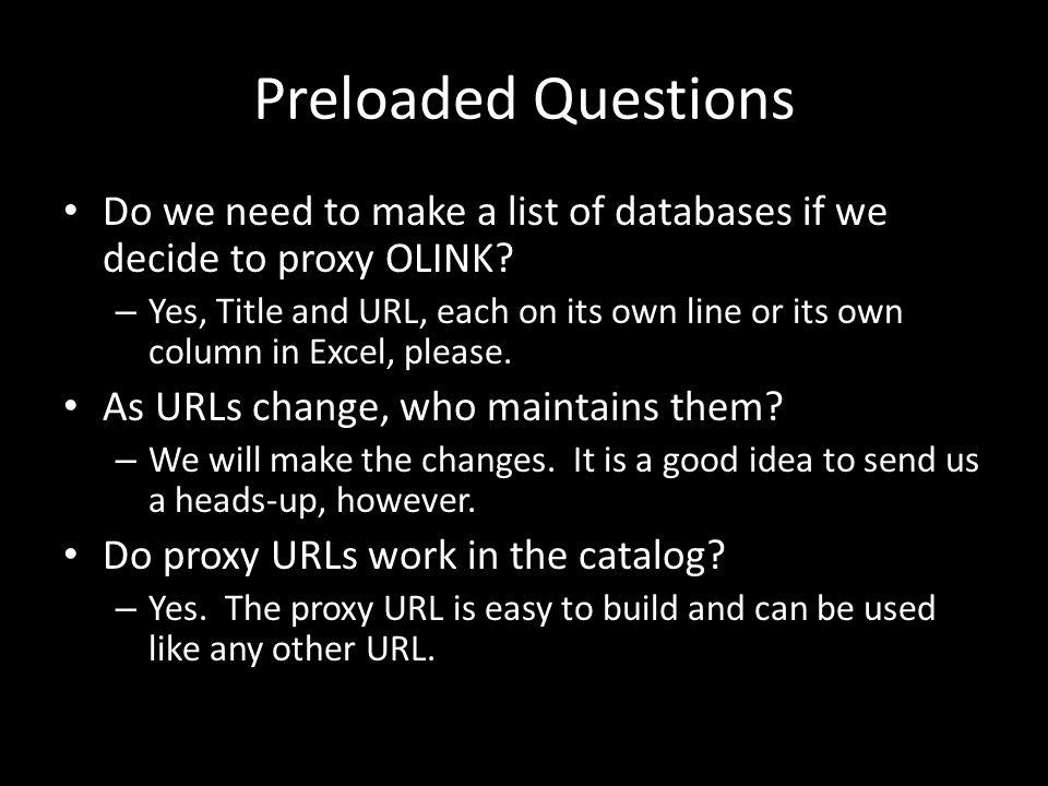 Preloaded Questions Do we need to make a list of databases if we decide to proxy OLINK