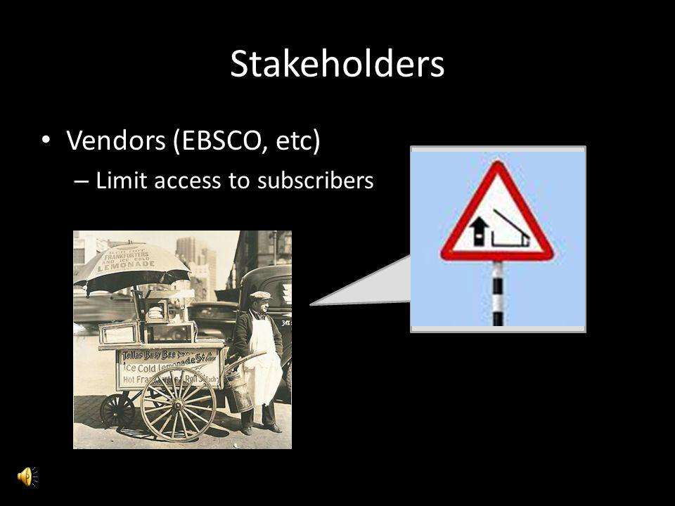 Stakeholders Vendors (EBSCO, etc) Limit access to subscribers