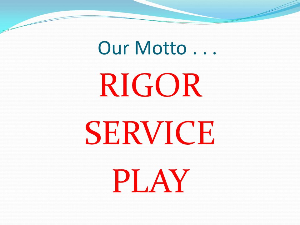 Our Motto . . . RIGOR SERVICE PLAY