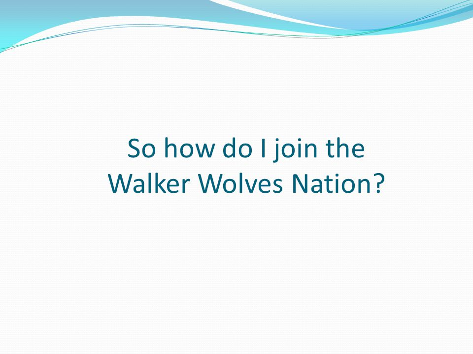 So how do I join the Walker Wolves Nation