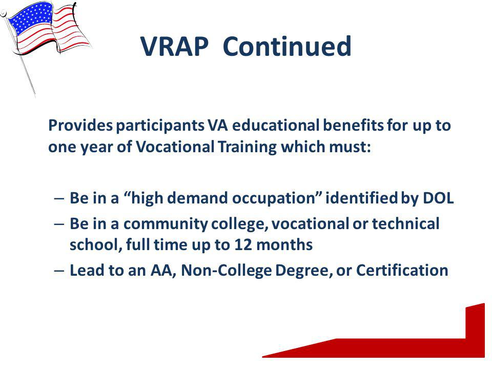 VRAP Continued Provides participants VA educational benefits for up to one year of Vocational Training which must: