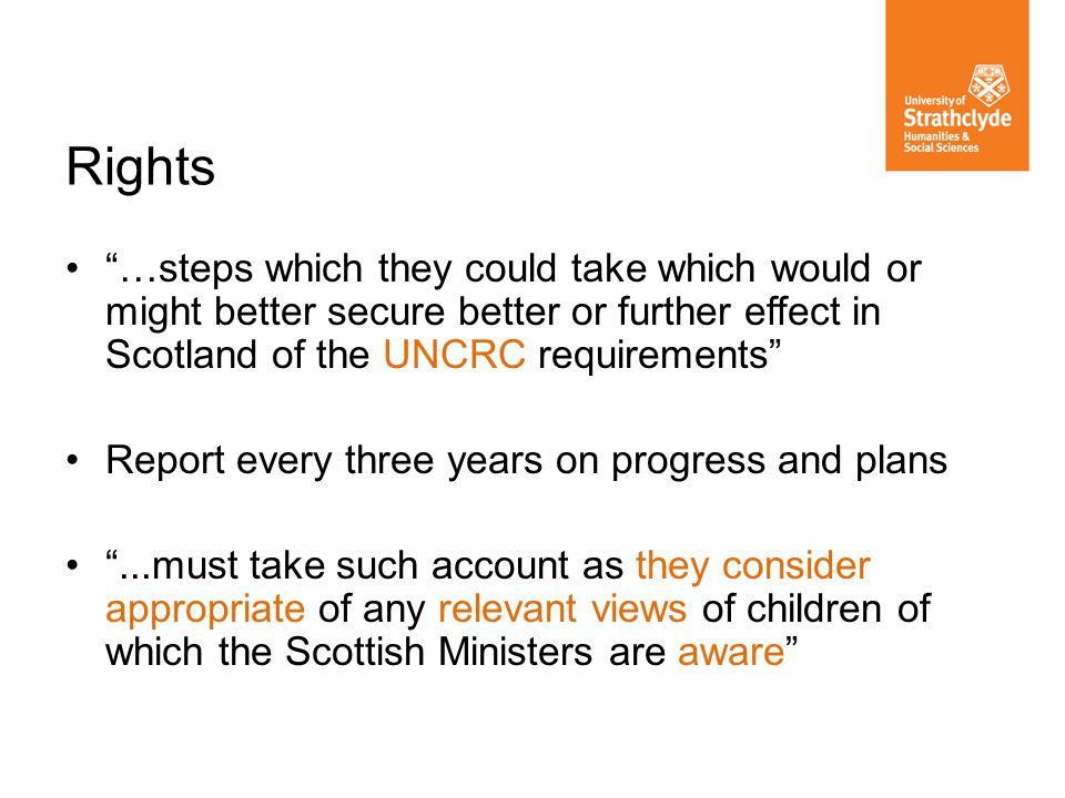 Rights …steps which they could take which would or might better secure better or further effect in Scotland of the UNCRC requirements