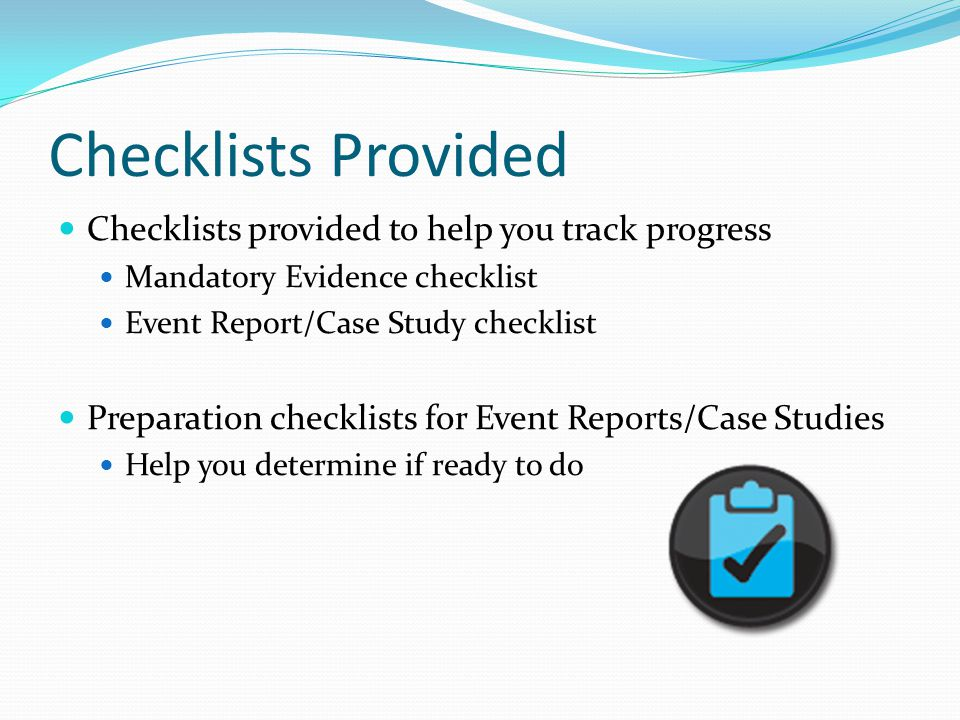 Checklists Provided Checklists provided to help you track progress