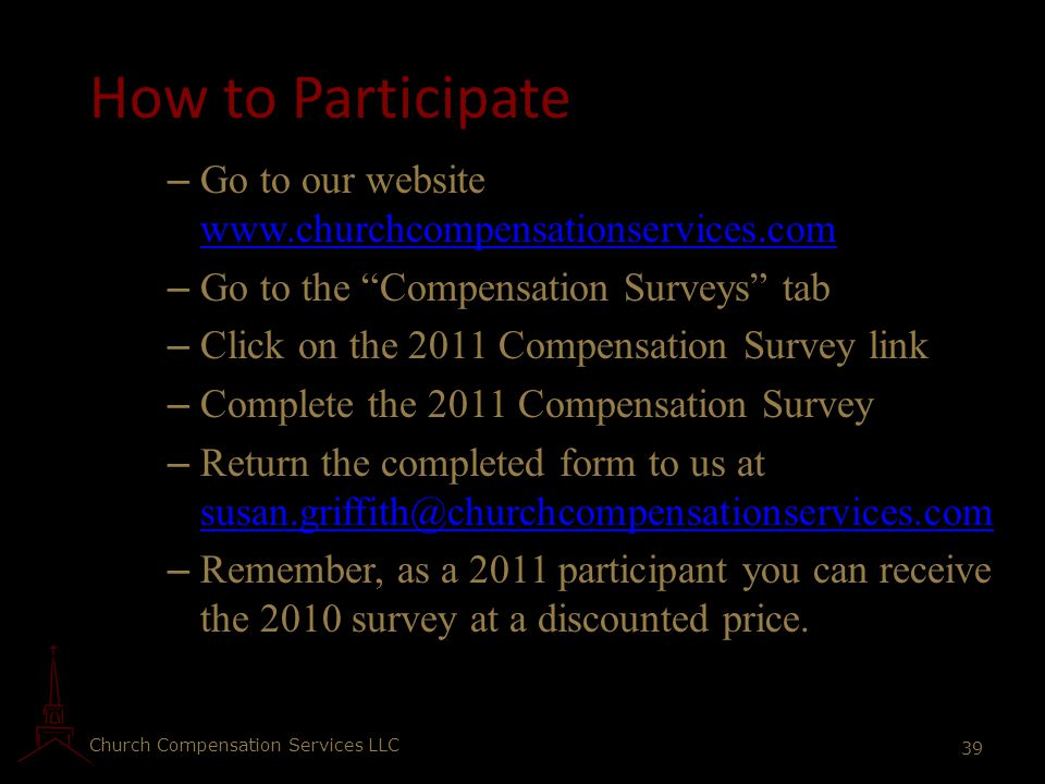 How to Participate Go to our website www.churchcompensationservices.com. Go to the Compensation Surveys tab.