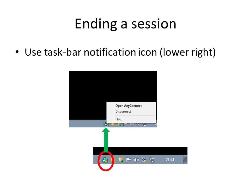 Ending a session Use task-bar notification icon (lower right)