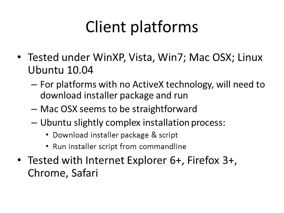 Client platforms Tested under WinXP, Vista, Win7; Mac OSX; Linux Ubuntu 10.04.