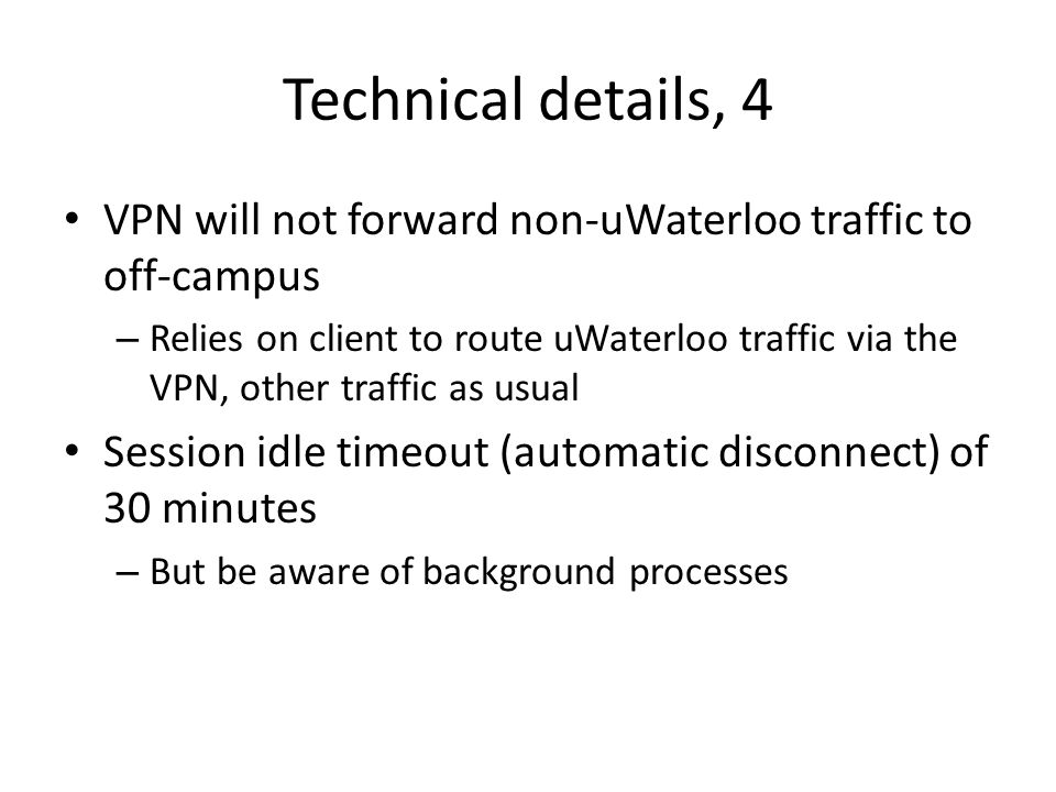 Technical details, 4 VPN will not forward non-uWaterloo traffic to off-campus.