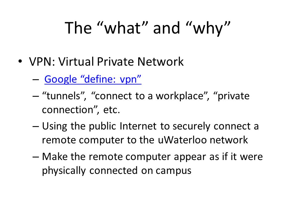The what and why VPN: Virtual Private Network Google define: vpn
