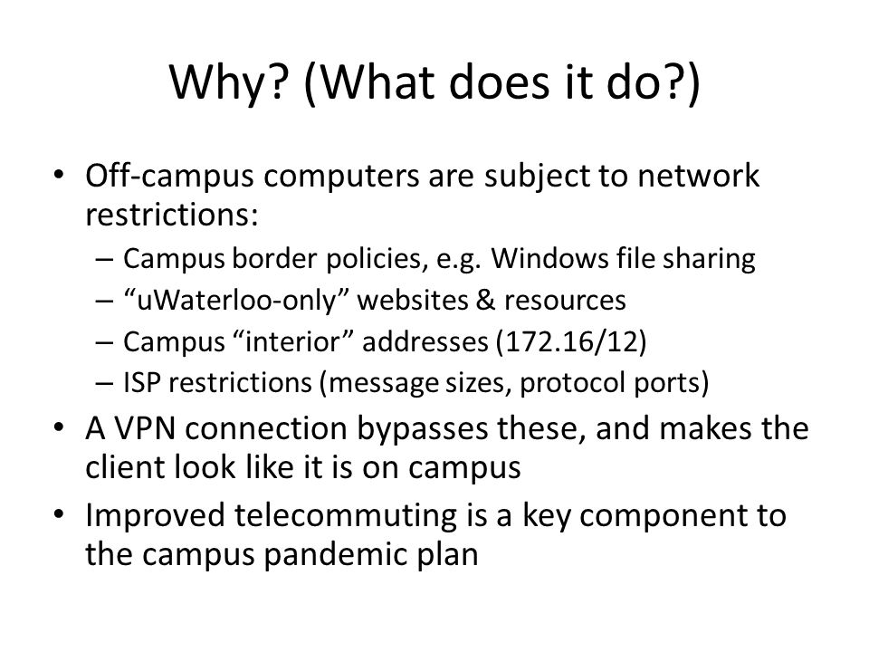 Why (What does it do ) Off-campus computers are subject to network restrictions: Campus border policies, e.g. Windows file sharing.
