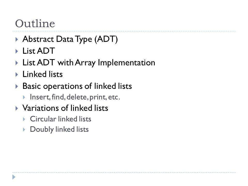 Outline Abstract Data Type (ADT) List ADT