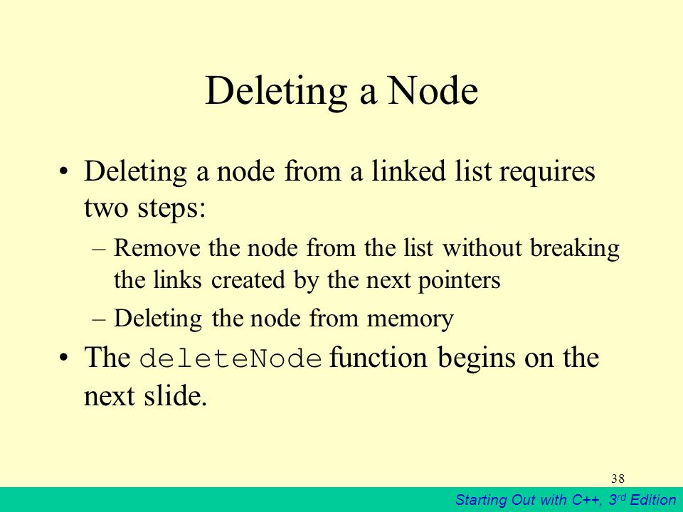 Deleting a Node Deleting a node from a linked list requires two steps: