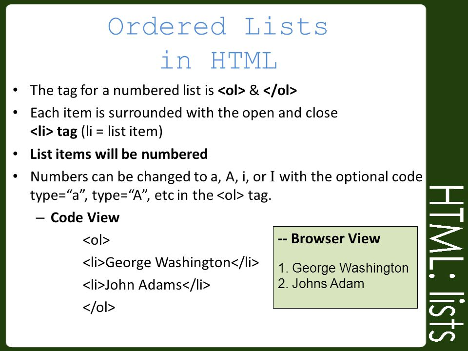 Ordered Lists in HTML The tag for a numbered list is <ol> & </ol> Each item is surrounded with the open and close <li> tag (li = list item)