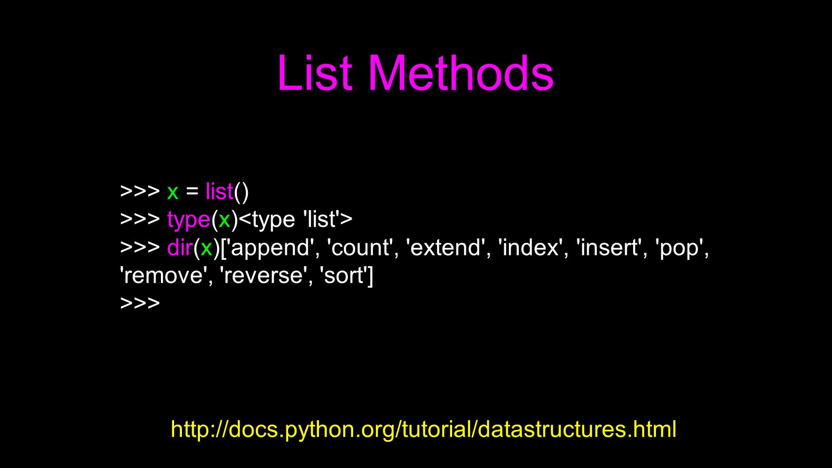 List Methods >>> x = list()