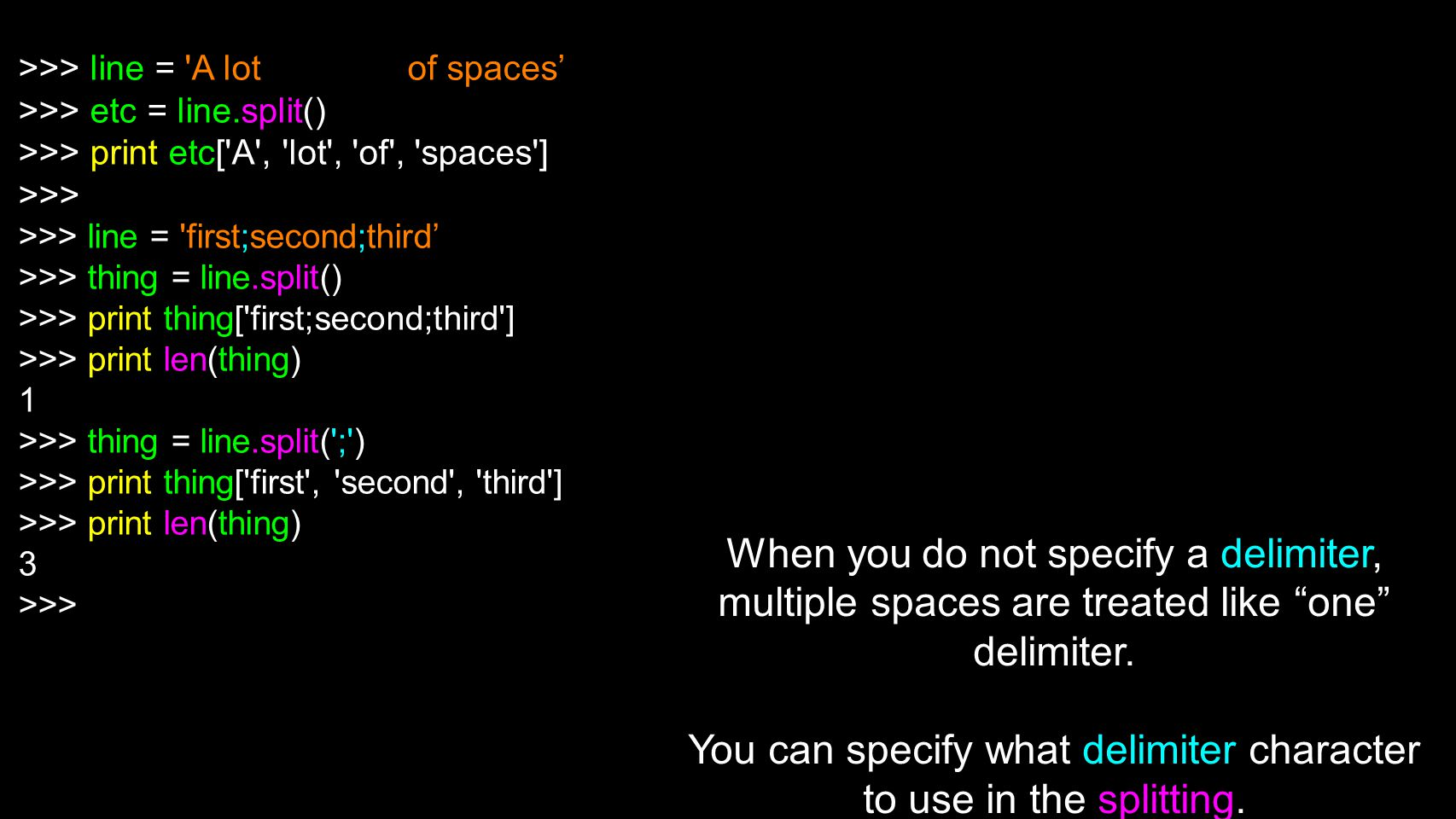 You can specify what delimiter character to use in the splitting.