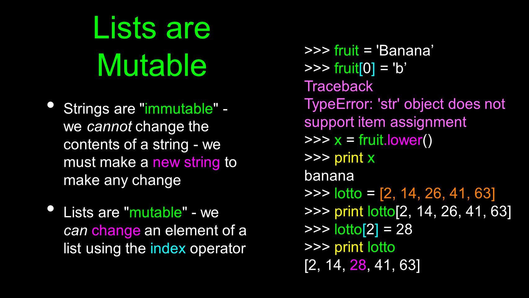 Lists are Mutable >>> fruit = Banana'