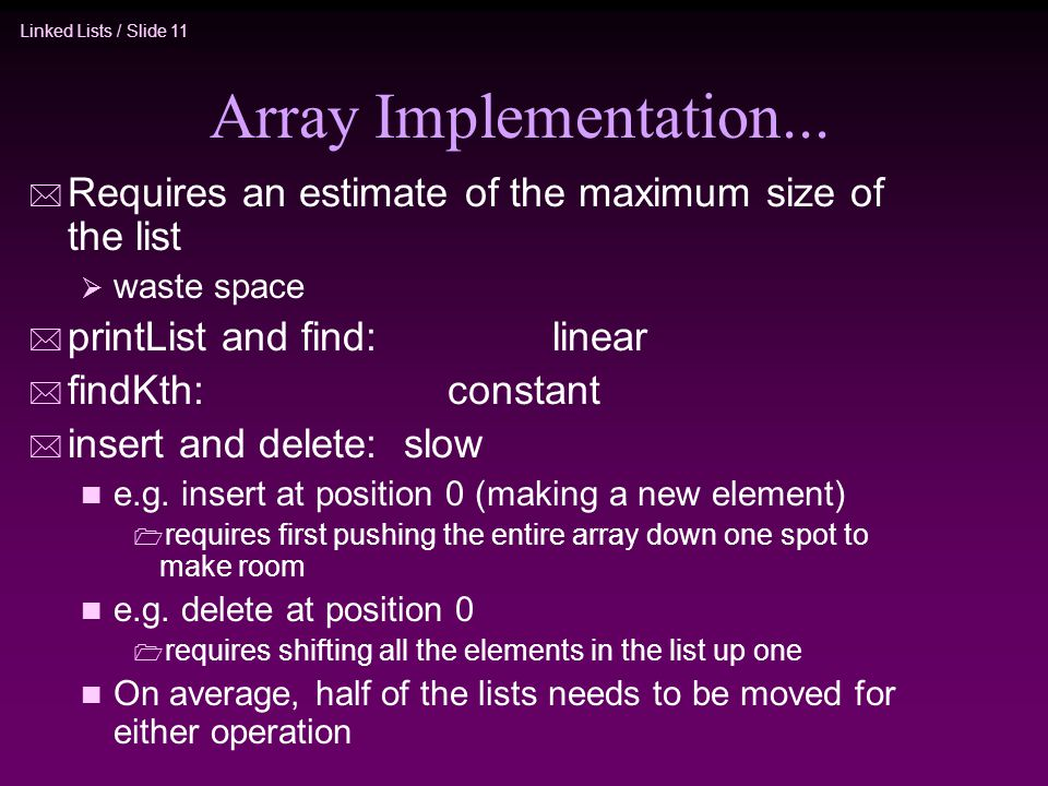 Array Implementation... Requires an estimate of the maximum size of the list. waste space. printList and find: linear.