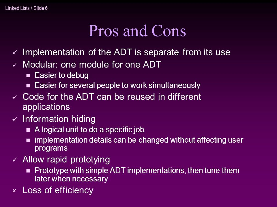 Pros and Cons Implementation of the ADT is separate from its use