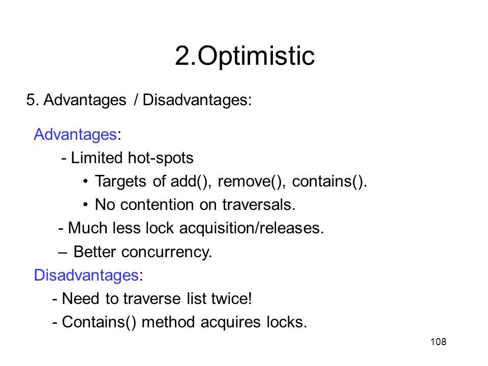 2.Optimistic 5. Advantages / Disadvantages: Advantages: