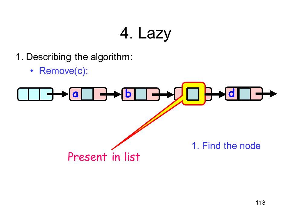 4. Lazy a a b c d Present in list 1. Describing the algorithm: