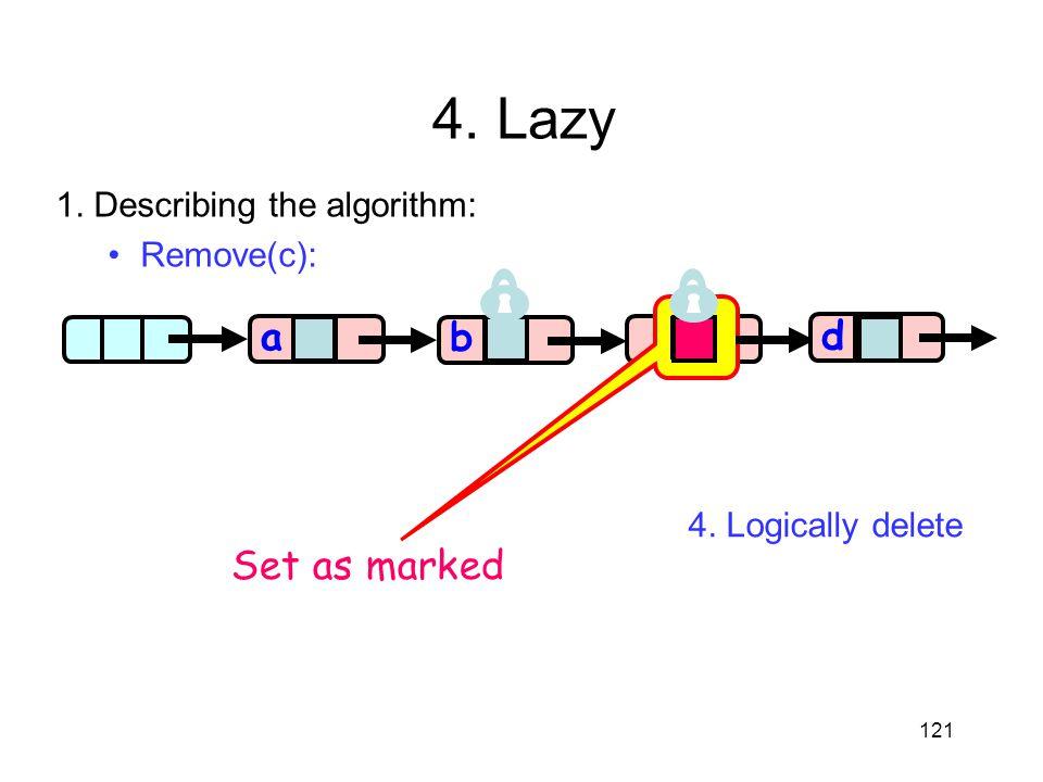 4. Lazy a a b c d Set as marked 1. Describing the algorithm: