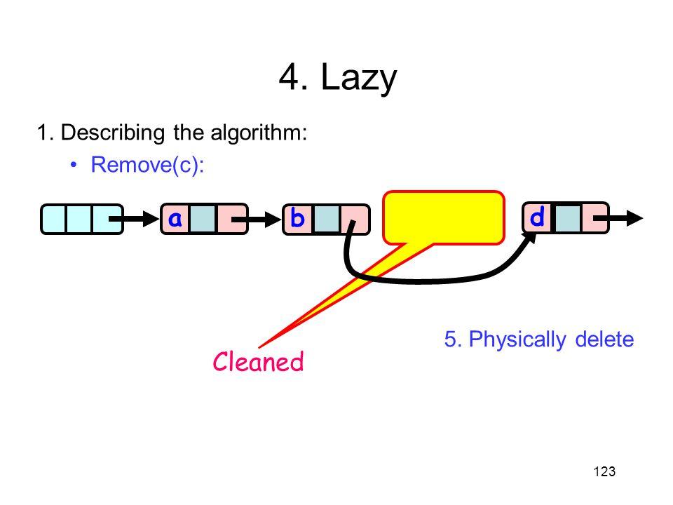 4. Lazy a a b d Cleaned 1. Describing the algorithm: Remove(c):