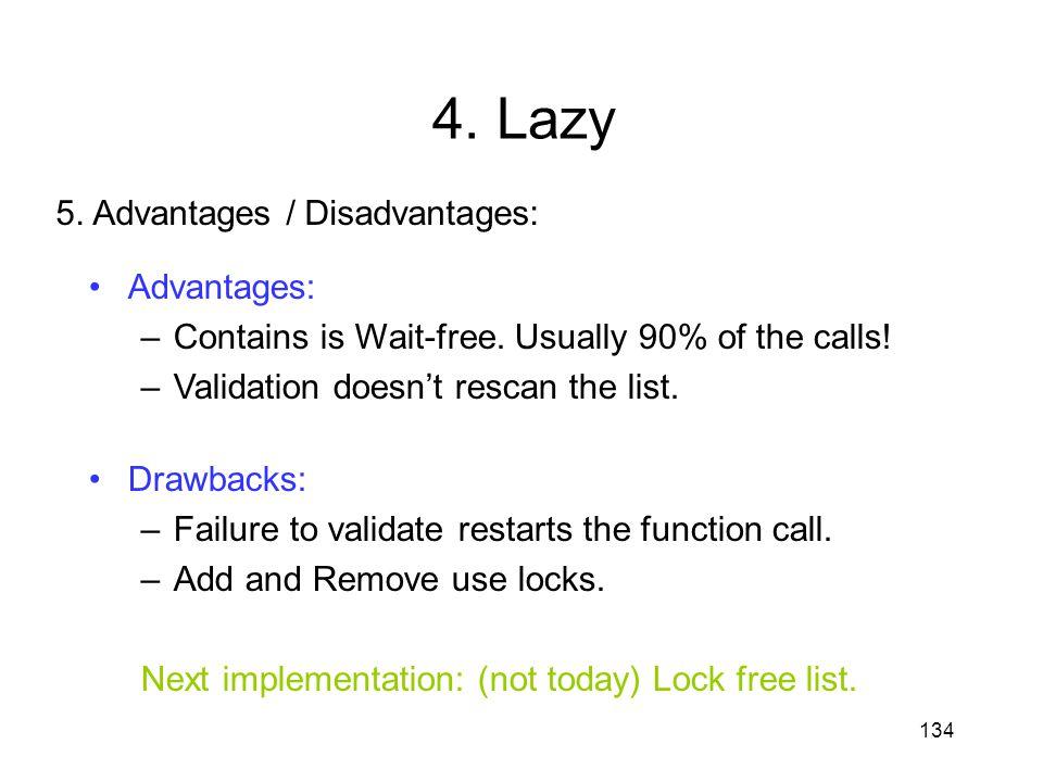 4. Lazy 5. Advantages / Disadvantages: Advantages:
