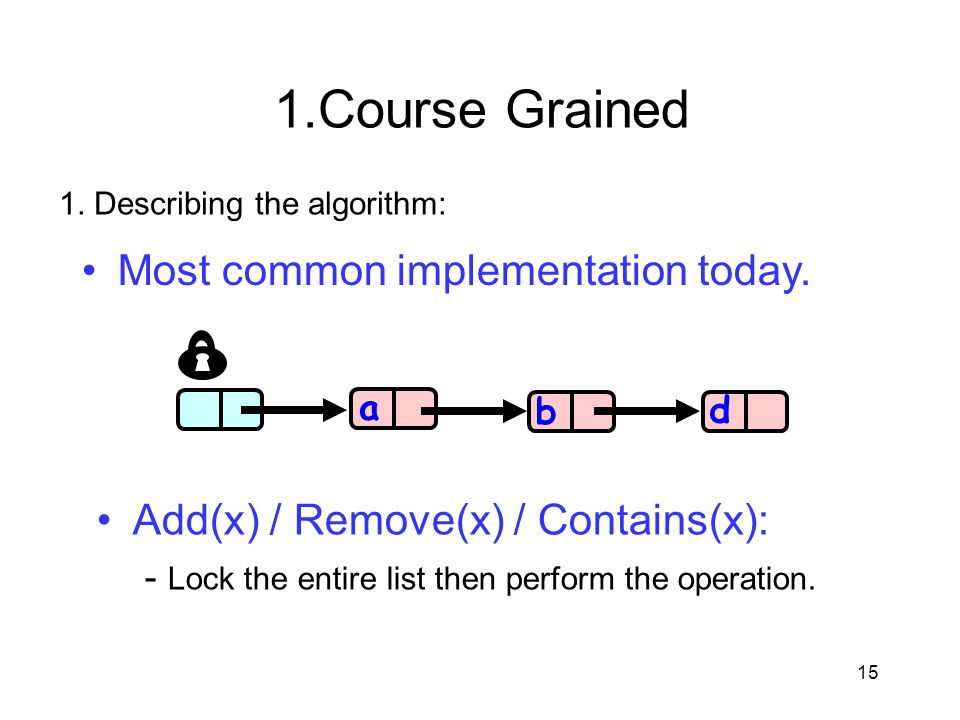 1.Course Grained Most common implementation today.