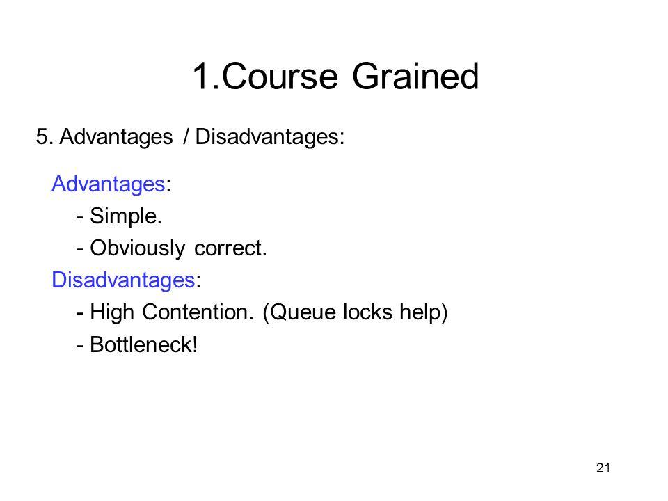 1.Course Grained 5. Advantages / Disadvantages: Advantages: - Simple.