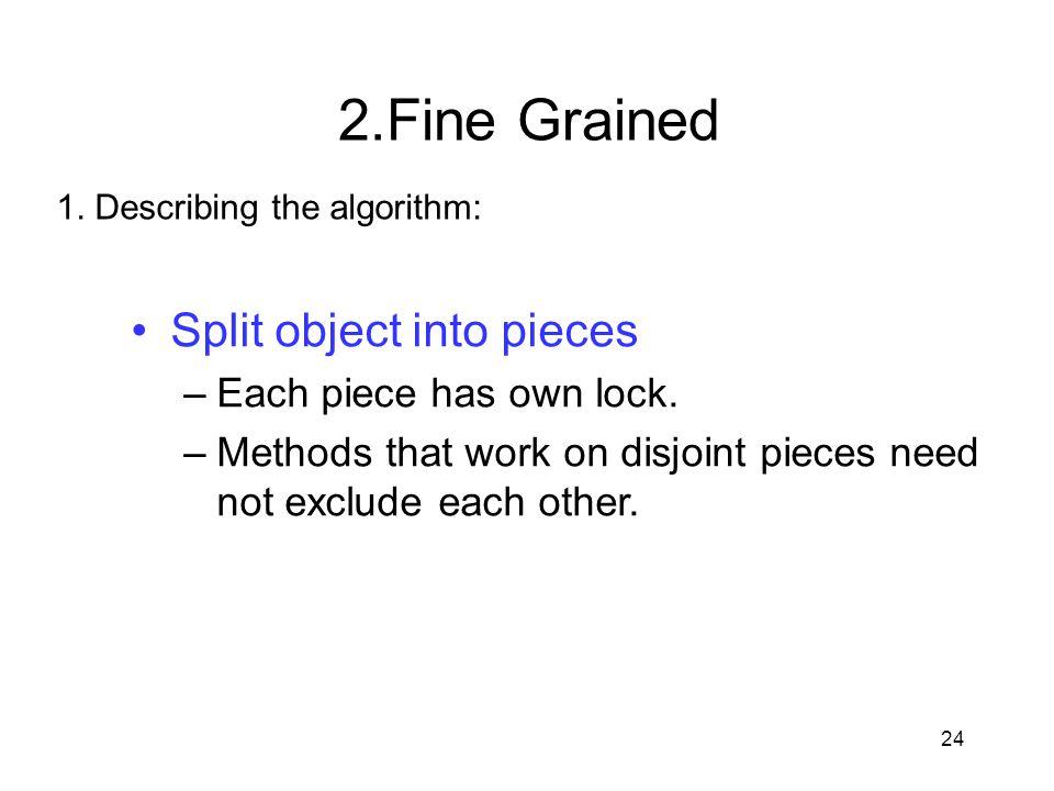 2.Fine Grained Split object into pieces Each piece has own lock.