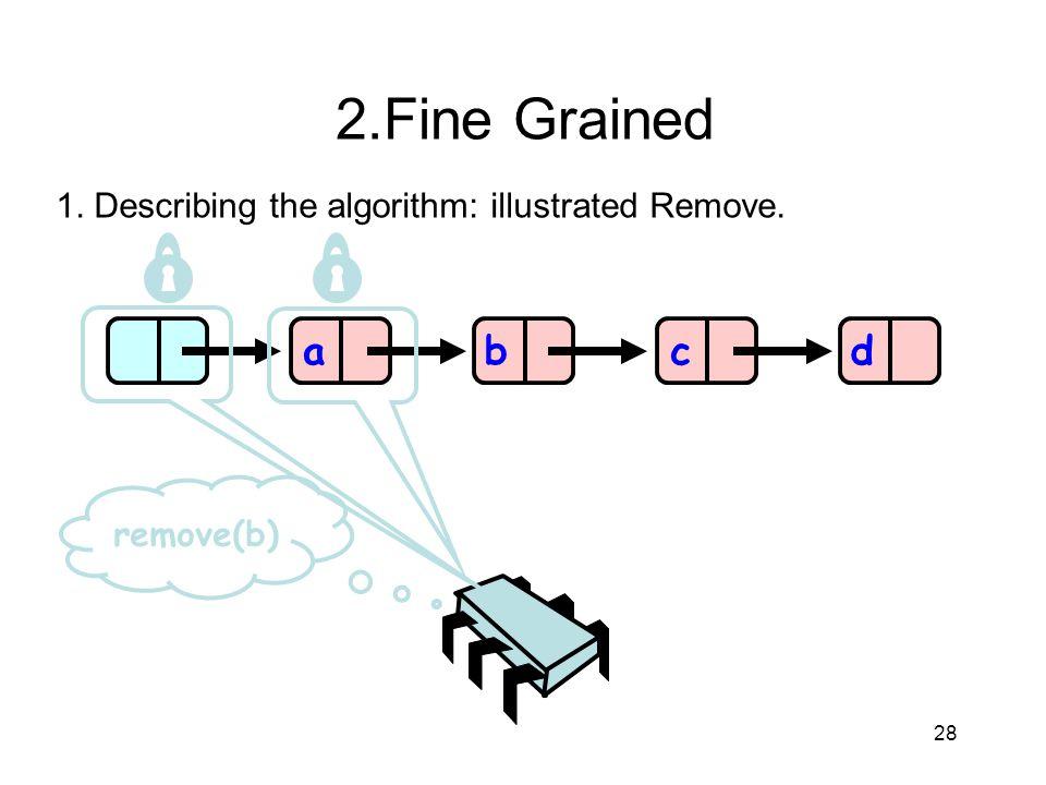 2.Fine Grained 1. Describing the algorithm: illustrated Remove. a b c d remove(b) 28 28